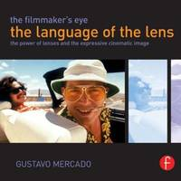 The Filmmaker's Eye: The Language of the Lens by Gustavo Mercado