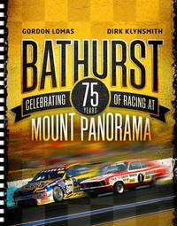 Bathurst: Celebrating 75 Years Of Racing At Mount Panorama by Dirk Klynsmith