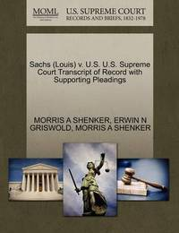 Sachs (Louis) V. U.S. U.S. Supreme Court Transcript of Record with Supporting Pleadings by Morris A Shenker