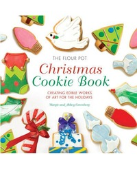 The Flour Pot Christmas Cookie Book: Creating Edible Works of Art for the Holidays by Margie Greenberg