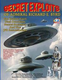 Secret Exploits of Admiral Richard E. Byrd by Timothy Green Beckley