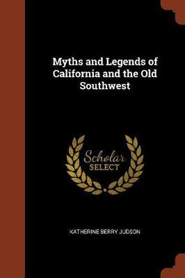 Myths and Legends of California and the Old Southwest by Katherine Berry Judson image