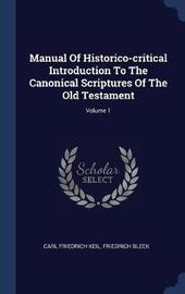 Manual of Historico-Critical Introduction to the Canonical Scriptures of the Old Testament; Volume 1 by Carl Friedrich Keil