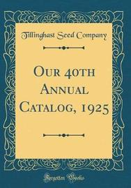 Our 40th Annual Catalog, 1925 (Classic Reprint) by Tillinghast Seed Company image
