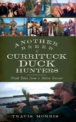 Another Breed of Currituck Duck Hunters by Travis Morris