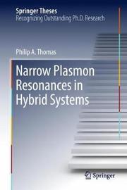 Narrow Plasmon Resonances in Hybrid Systems by Philip A. Thomas