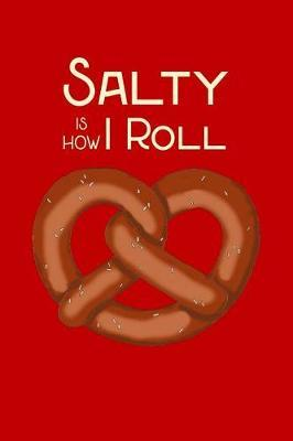 Salty is How I Roll by Birchfield Journals