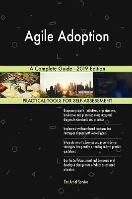 Agile Adoption A Complete Guide - 2019 Edition by Gerardus Blokdyk image