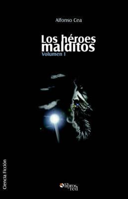 Los Heroes Malditos. Volumen I by Alfonso Cea image