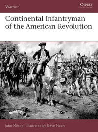 Continental Infantryman of the American War of Independence by John Milsop