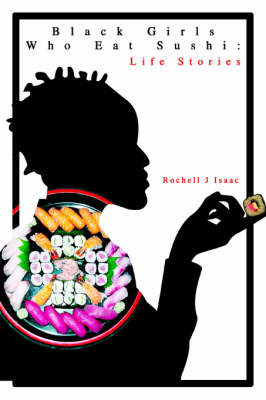 Black Girls Who Eat Sushi: Life Stories by Rochell J Isaac image