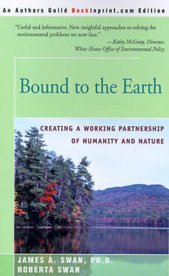Bound to the Earth: Creating a Working Partnership of Humanity and Nature by James A Swan, PhD, Ph.D. image