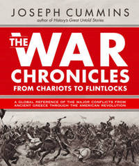 War Chronicles: From Chariots to Flintlocks: A Global Reference of All the Major Conflicts from Ancient Greece to the American Revolution by Joseph Cummins image