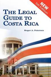 The Legal Guide to Costa Rica by Roger A Petersen