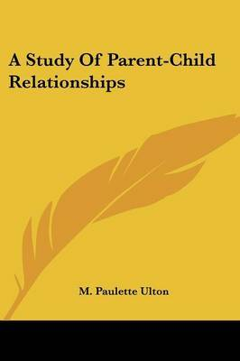 A Study of Parent-Child Relationships by M. Paulette Ulton image