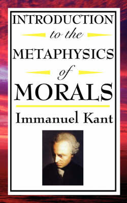 Introduction to the Metaphysic of Morals by Immanuel Kant