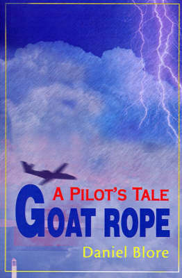 Goat Rope: A Pilot's Tale by Daniel Blore