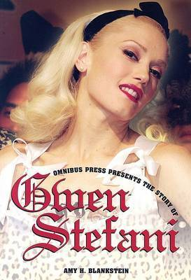 The Story of Gwen Stefani by Amy H. Blankstein