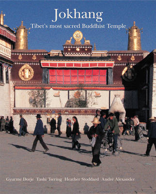 Jokhang: Tibet's Most Secret Buddhist Temple by Gyurme Dorje