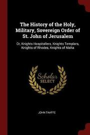 The History of the Holy, Military, Sovereign Order of St. John of Jerusalem by John Taaffe image