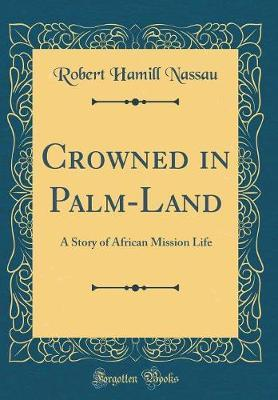 Crowned in Palm-Land by Robert Hamill Nassau image