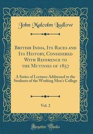 British India, Its Races and Its History, Considered with Reference to the Mutinies of 1857, Vol. 2 by John Malcolm Ludlow image