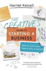 The Creative's Guide to Starting a Business by Harriet Kelsall