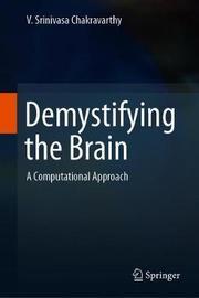 Demystifying the Brain by V. Srinivasa Chakravarthy