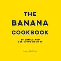 The Banana Cookbook by Sam Brooks
