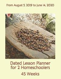Dated Lesson Planner for 2 Homeschoolers - 45 Weeks by Birthday Ann Betsy R Ledesma Em
