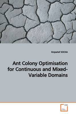 Ant Colony Optimisation for Continuous and Mixed-Variable Domains by Krzysztof SOCHA