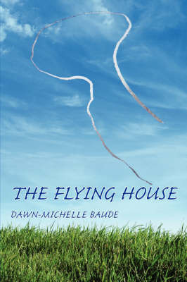The Flying House by Dawn Michelle Baude