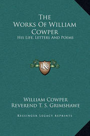 The Works of William Cowper: His Life, Letters and Poems by William Cowper