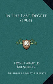 In the Last Degree (1904) by Edwin Arnold Brenholtz
