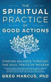 The Spiritual Practice of Good Actions by Greg Marcus