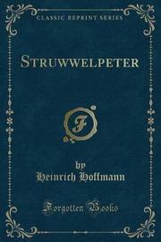 Struwwelpeter (Classic Reprint) by Heinrich Hoffmann