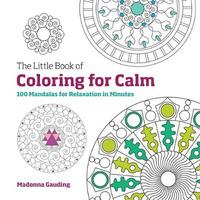 The Little Book of Colouring for Calm by Madonna Gauding