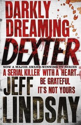 Darkly Dreaming Dexter (Dexter #1) by Jeff Lindsay