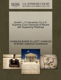 Schaff V. J C Famechon Co U.S. Supreme Court Transcript of Record with Supporting Pleadings by Charles Burke Elliott