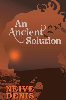 An Ancient Solution by Neive Denis