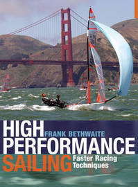 High Performance Sailing: Faster Racing Techniques by Frank Bethwaite