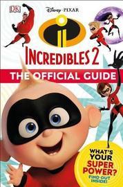 Disney Pixar: The Incredibles 2: The Official Guide by Matt Jones