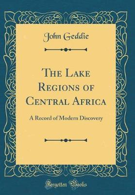 The Lake Regions of Central Africa by John Geddie