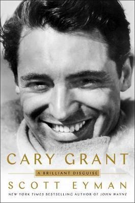 Cary Grant by Scott Eyman