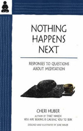 Nothing Happens Next by Cheri Huber