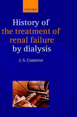 A History of the Treatment of Renal Failure by Dialysis by J.Stewart Cameron image