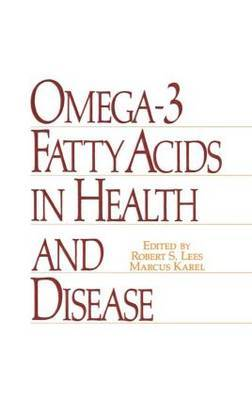 Omega-3 Fatty Acids in Health and Disease by R.S. Lees