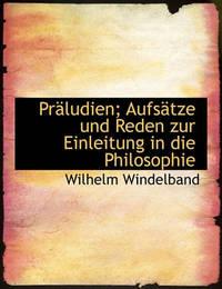 Praludien; Aufsatze Und Reden Zur Einleitung in Die Philosophie by Wilhelm Windelband