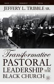 Transformative Pastoral Leadership in the Black Church by J Tribble