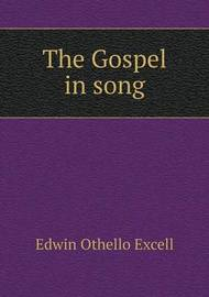 The Gospel in Song by Edwin Othello Excell